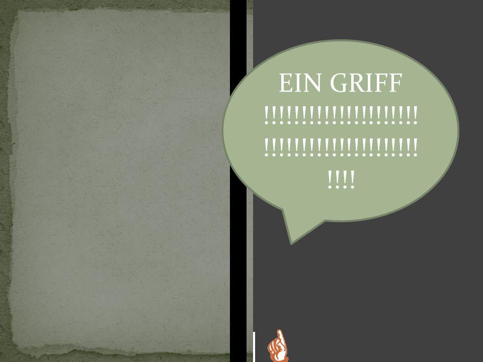 EIN GRIFF !!!!!!!!!!!!!!!!!!!!! !!!!!!!!!!!!!!!!!!!!! !!!!