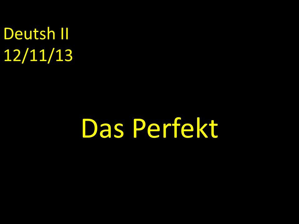 Deutsh II 12/11/13 Das Perfekt