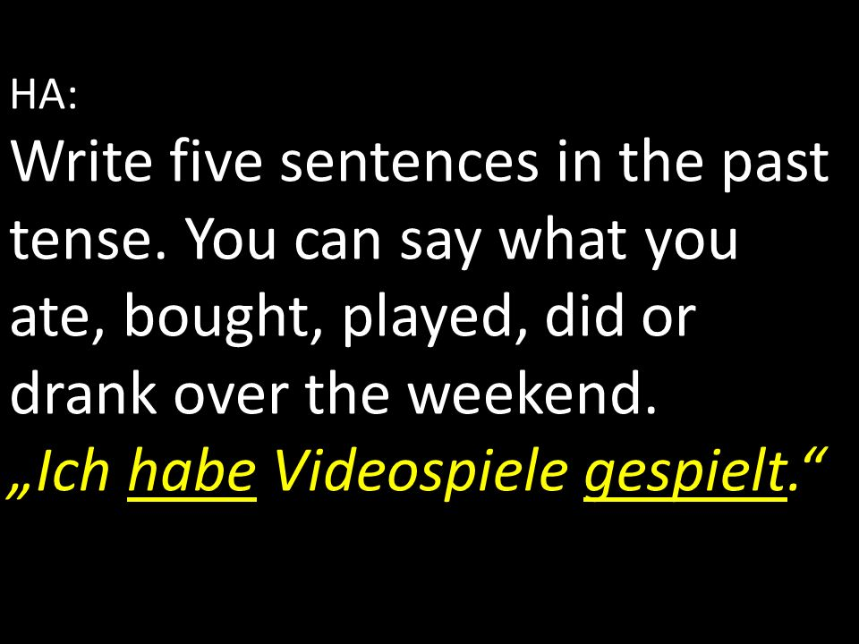 HA: Write five sentences in the past tense.