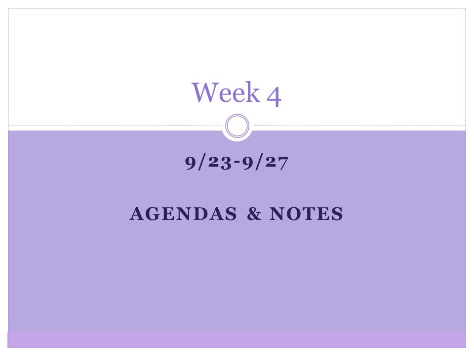9/23-9/27 AGENDAS & NOTES Week 4