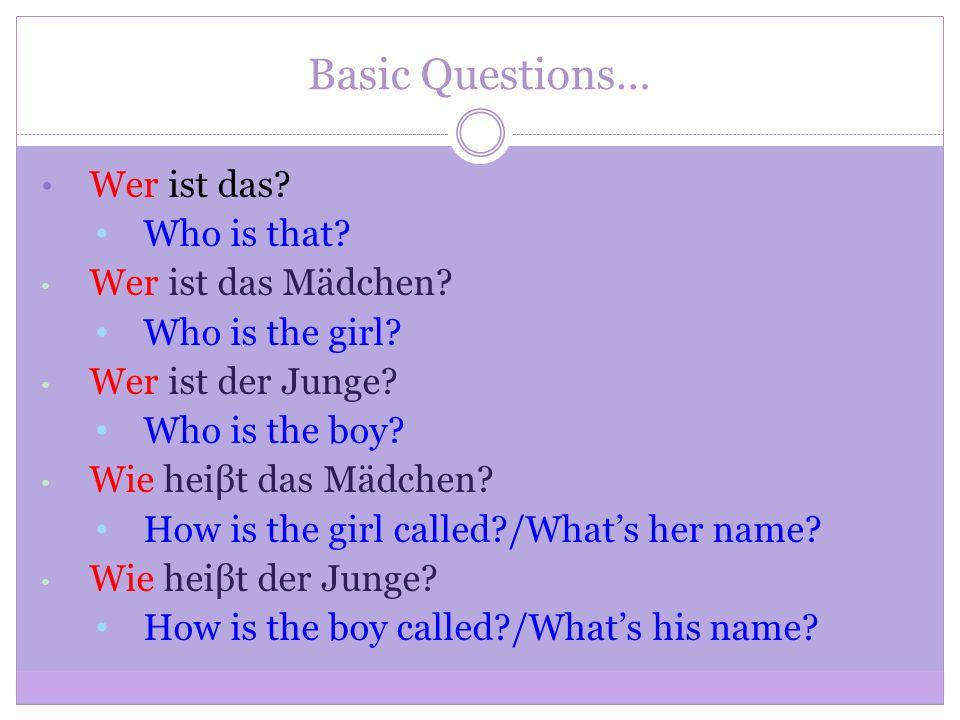 Basic Questions… Wer ist das. Who is that. Wer ist das Mädchen.