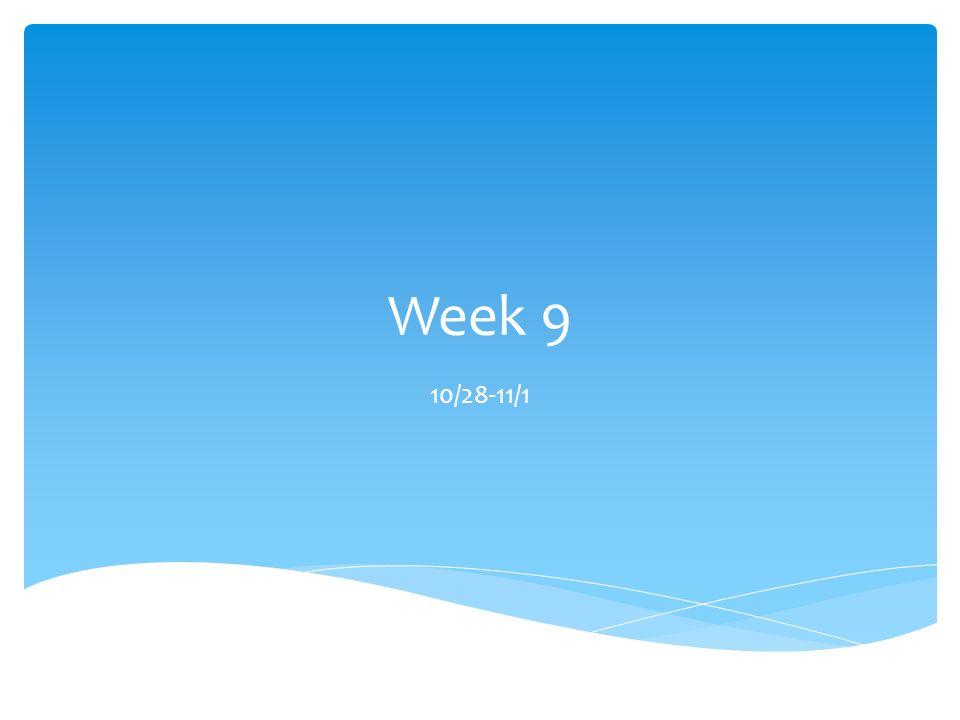 Week 9 10/28-11/1