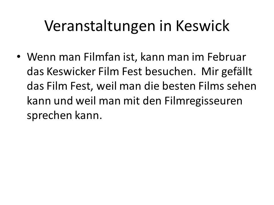 Veranstaltungen in Keswick Wenn man Filmfan ist, kann man im Februar das Keswicker Film Fest besuchen.