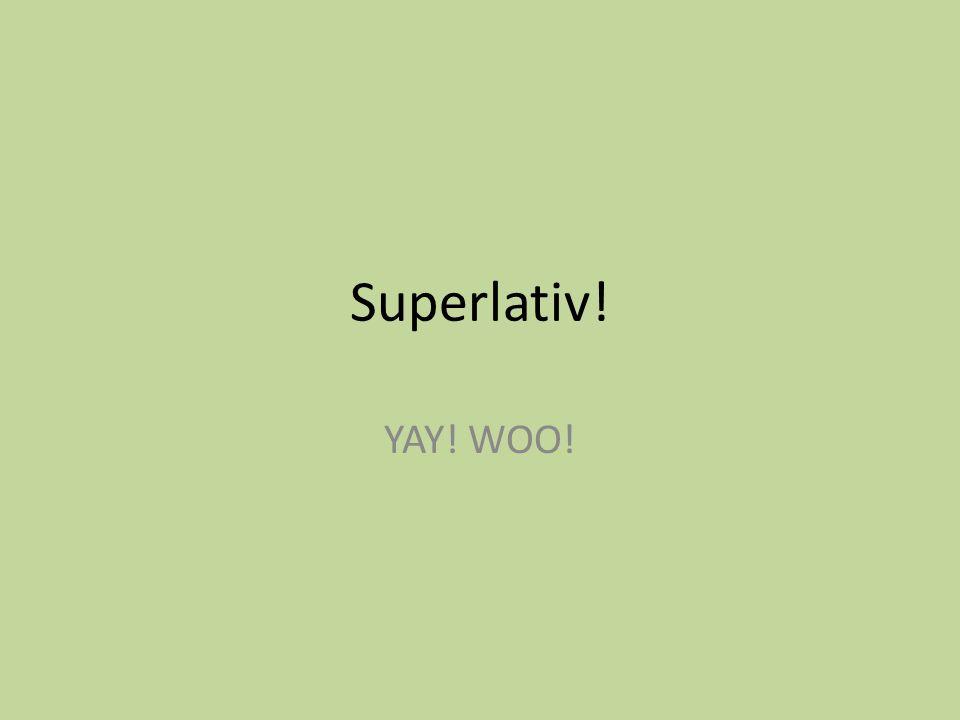 Superlativ! YAY! WOO!