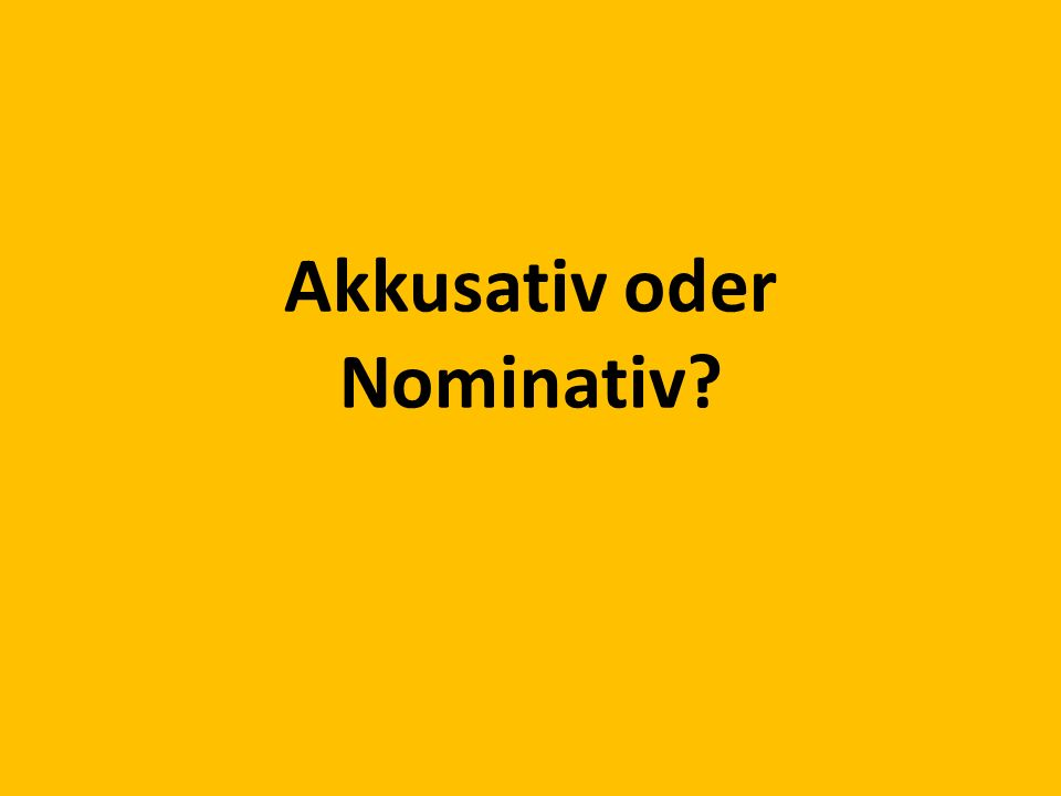 Akkusativ oder Nominativ?