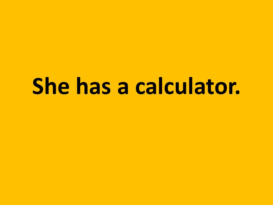 She has a calculator.