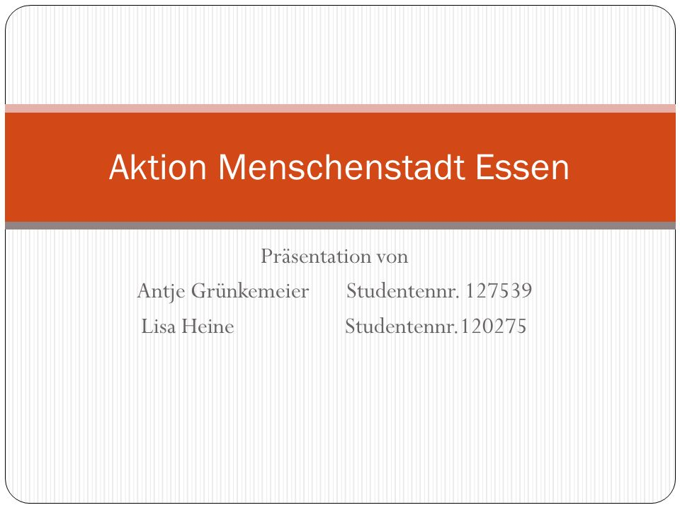 Präsentation von Antje Grünkemeier Studentennr. 127539 Lisa Heine Studentennr.120275 Aktion Menschenstadt Essen