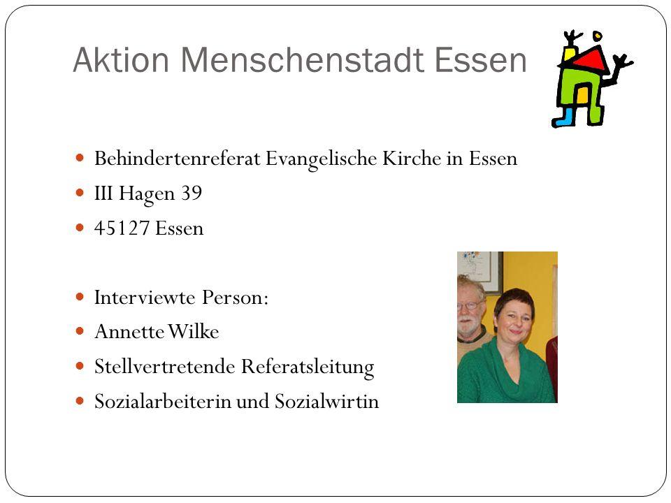 Aktion Menschenstadt Essen Behindertenreferat Evangelische Kirche in Essen III Hagen 39 45127 Essen Interviewte Person: Annette Wilke Stellvertretende