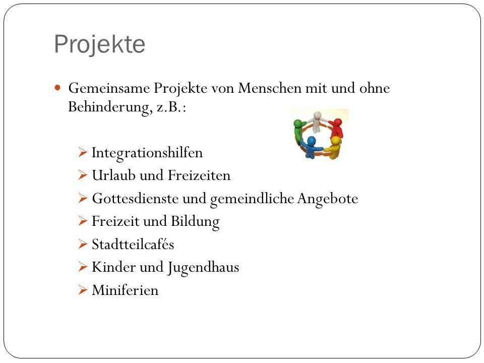 Projekte Gemeinsame Projekte von Menschen mit und ohne Behinderung, z.B.: Integrationshilfen Urlaub und Freizeiten Gottesdienste und gemeindliche Ange