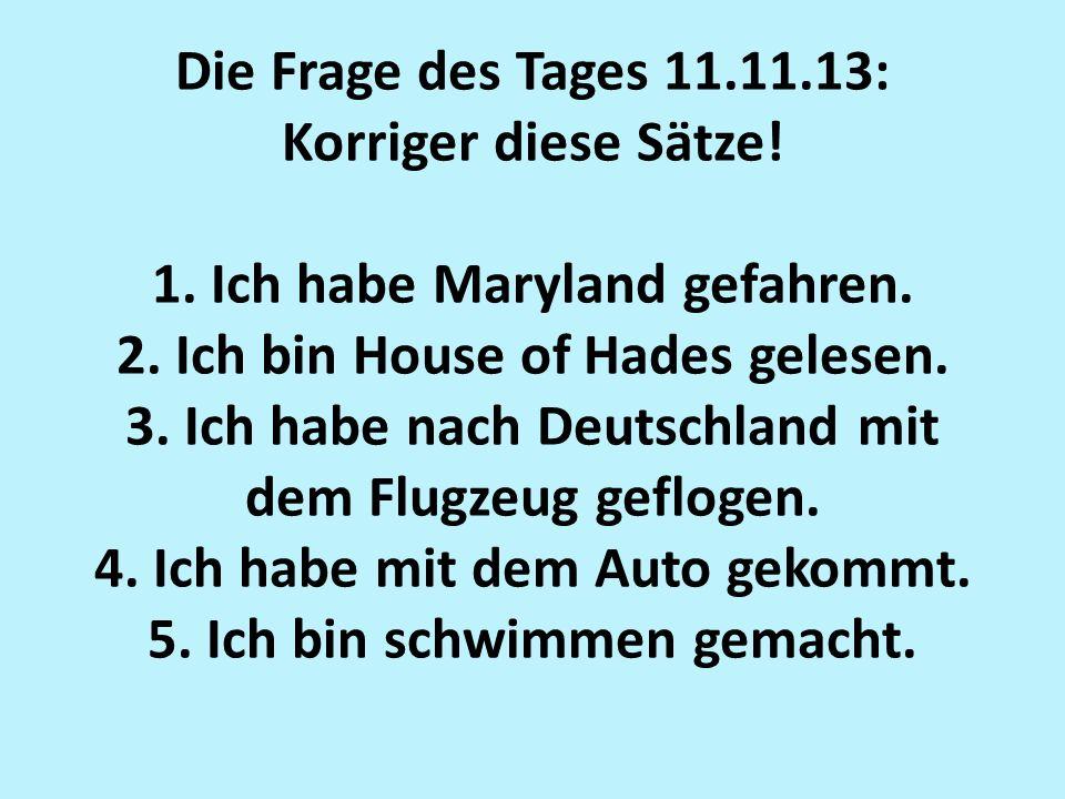 Die Frage des Tages 11.11.13: Korriger diese Sӓtze.