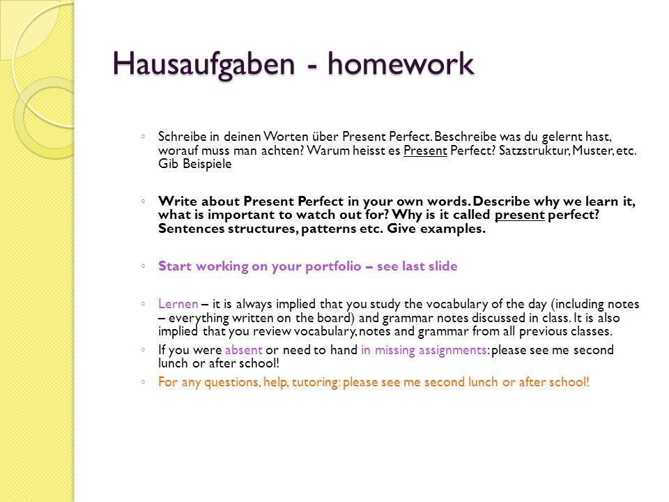 Hausaufgaben - homework Schreibe in deinen Worten über Present Perfect. Beschreibe was du gelernt hast, worauf muss man achten? Warum heisst es Presen