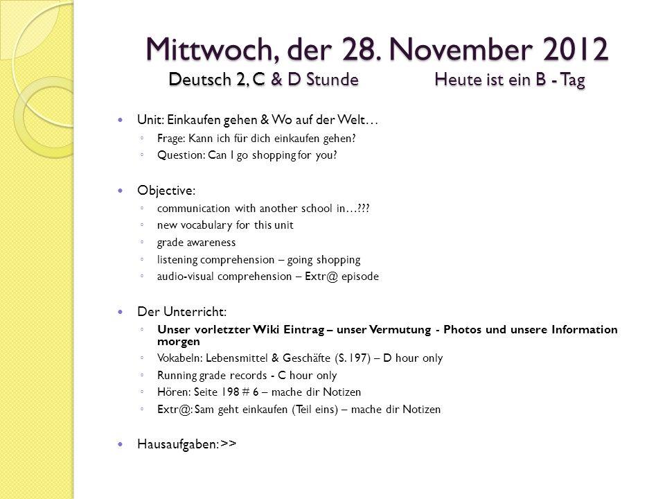 Mittwoch, der 28. November 2012 Deutsch 2, C & D StundeHeute ist ein B - Tag Unit: Einkaufen gehen & Wo auf der Welt… Frage: Kann ich für dich einkauf