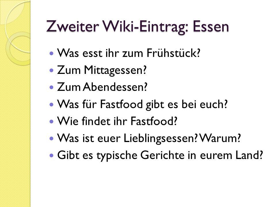 Zweiter Wiki-Eintrag: Essen Was esst ihr zum Frühstück? Zum Mittagessen? Zum Abendessen? Was für Fastfood gibt es bei euch? Wie findet ihr Fastfood? W