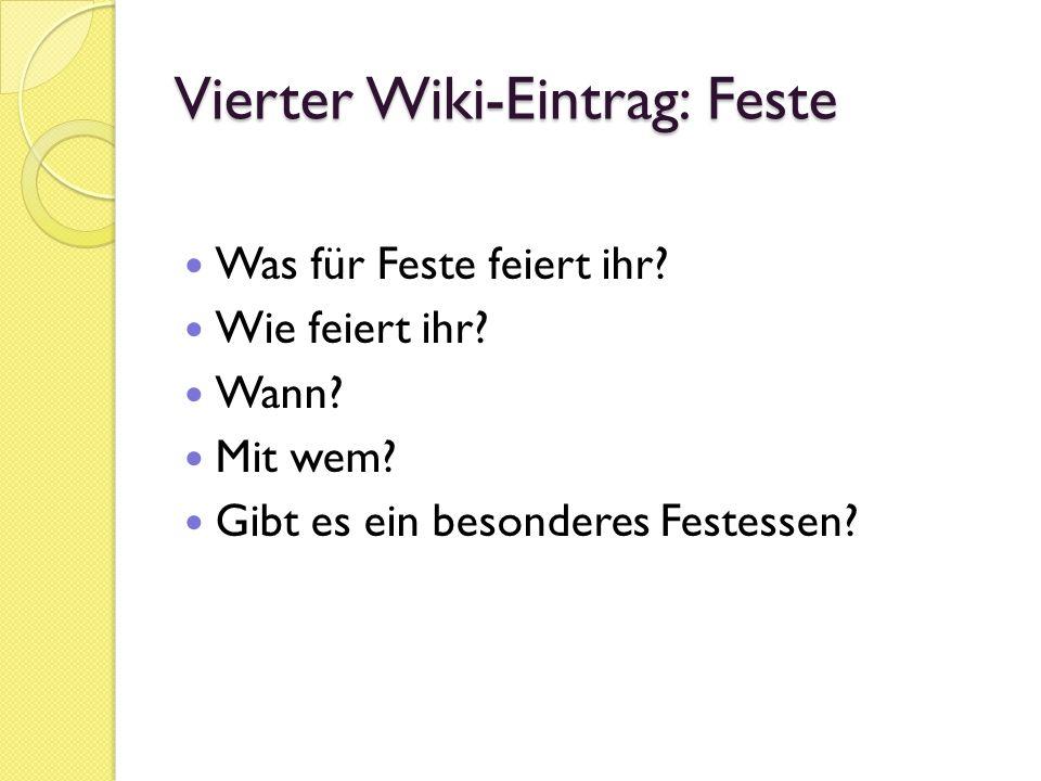 Vierter Wiki-Eintrag: Feste Was für Feste feiert ihr? Wie feiert ihr? Wann? Mit wem? Gibt es ein besonderes Festessen?