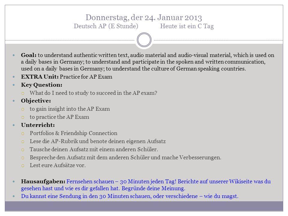 Donnerstag, der 24. Januar 2013 Deutsch AP (E Stunde)Heute ist ein C Tag Goal: to understand authentic written text, audio material and audio-visual m