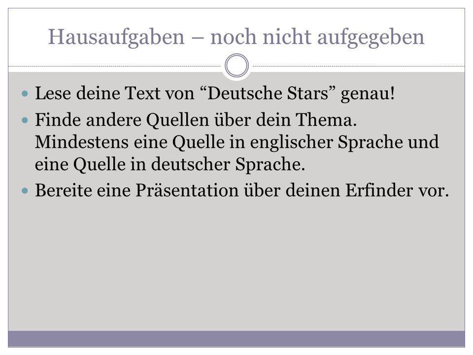 Hausaufgaben – noch nicht aufgegeben Lese deine Text von Deutsche Stars genau! Finde andere Quellen über dein Thema. Mindestens eine Quelle in englisc