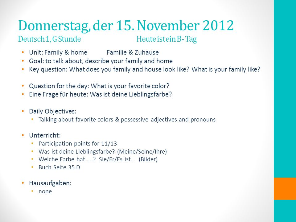 Donnerstag, der 15. November 2012 Deutsch 1, G Stunde Heute ist ein B- Tag Unit: Family & home Familie & Zuhause Goal: to talk about, describe your fa