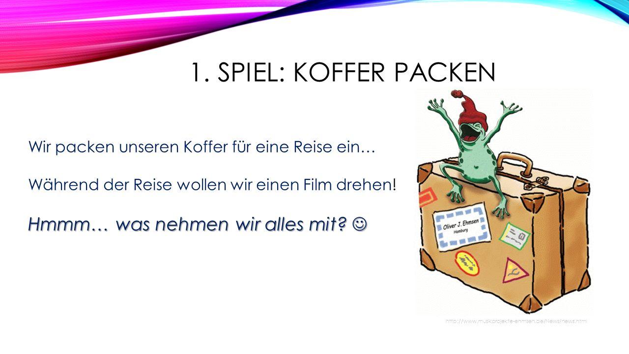 1. SPIEL: KOFFER PACKEN http://www.musikprojekte-ehmsen.de/News/news.html Wir packen unseren Koffer für eine Reise ein… Während der Reise wollen wir e