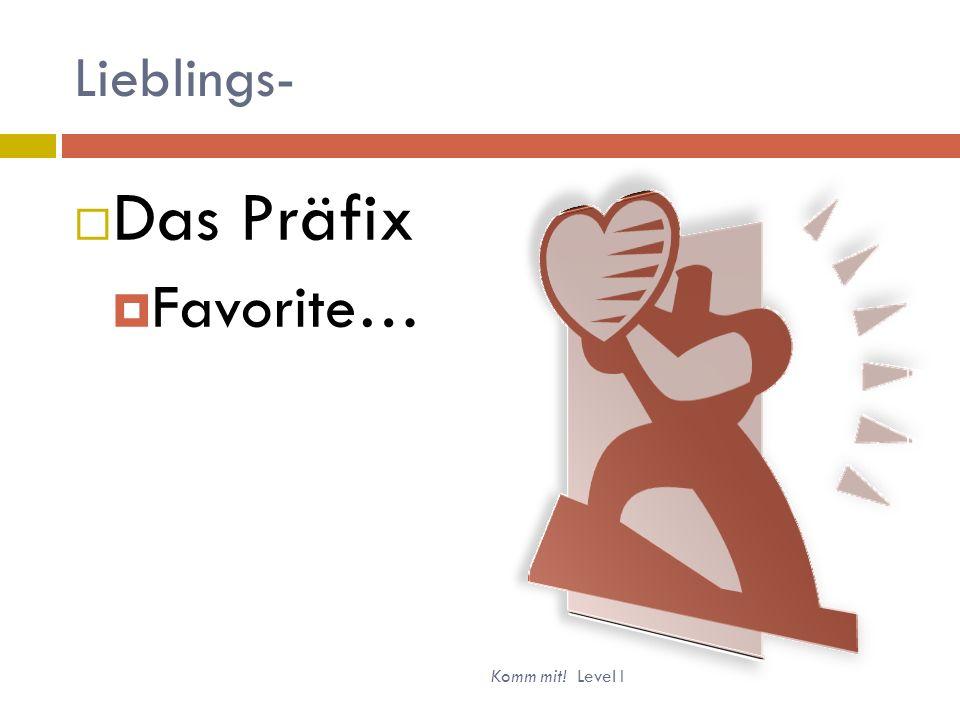 Lieblings- Das Präfix Favorite… Komm mit! Level I