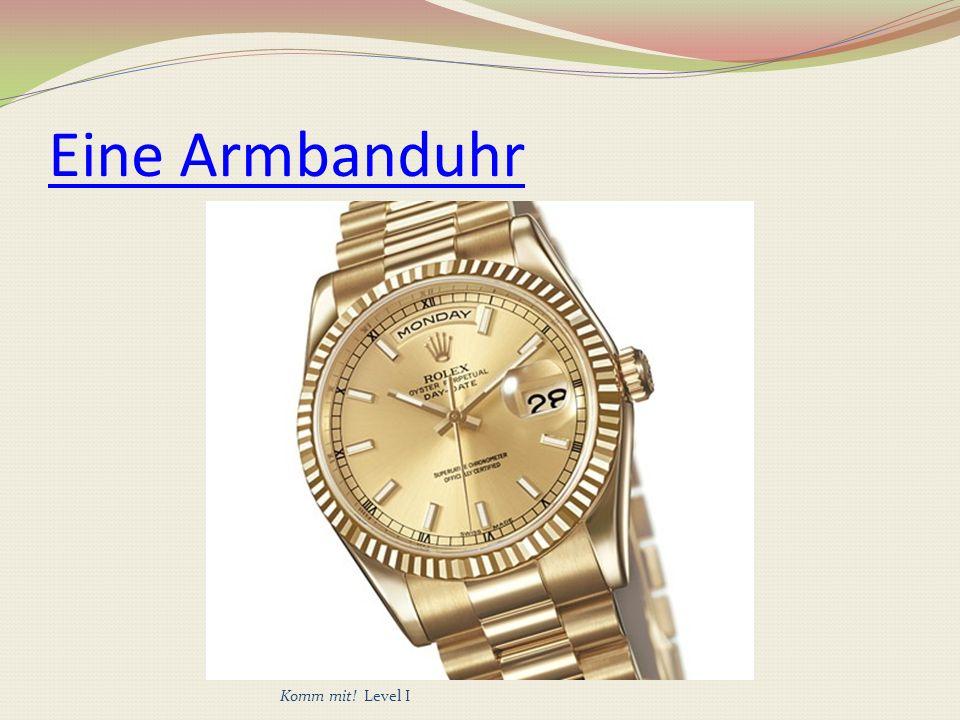 Eine Armbanduhr Komm mit! Level I