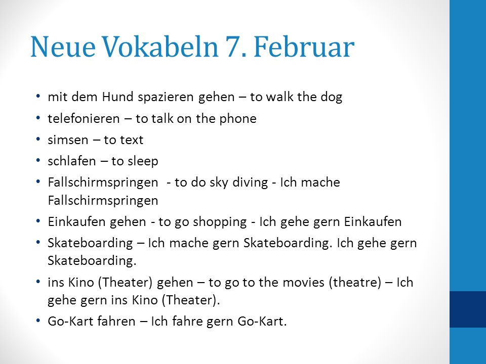 Neue Vokabeln 7. Februar mit dem Hund spazieren gehen – to walk the dog telefonieren – to talk on the phone simsen – to text schlafen – to sleep Falls