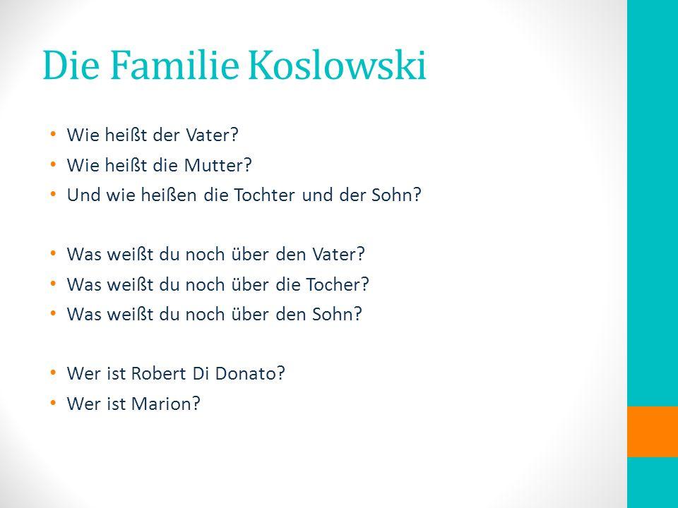 Die Familie Koslowski Wie heißt der Vater. Wie heißt die Mutter.