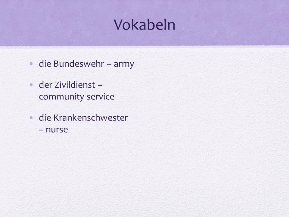 Vokabeln die Bundeswehr – army der Zivildienst – community service die Krankenschwester – nurse