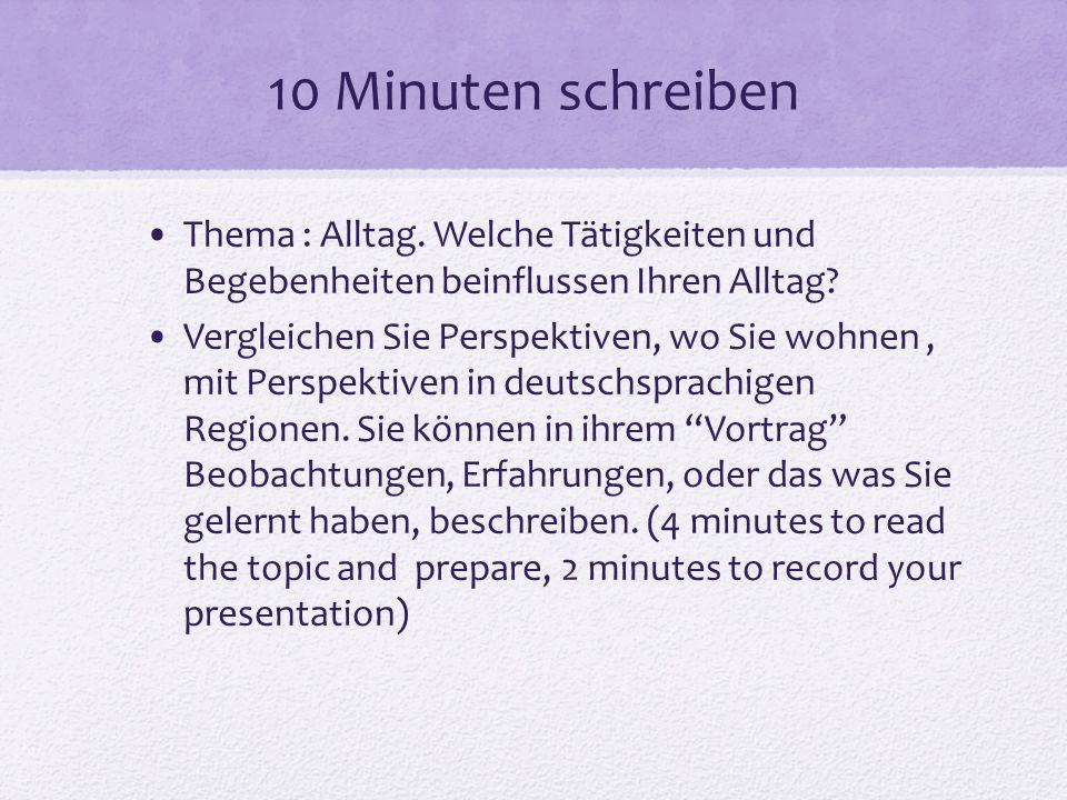 10 Minuten schreiben Thema : Alltag. Welche Tätigkeiten und Begebenheiten beinflussen Ihren Alltag.