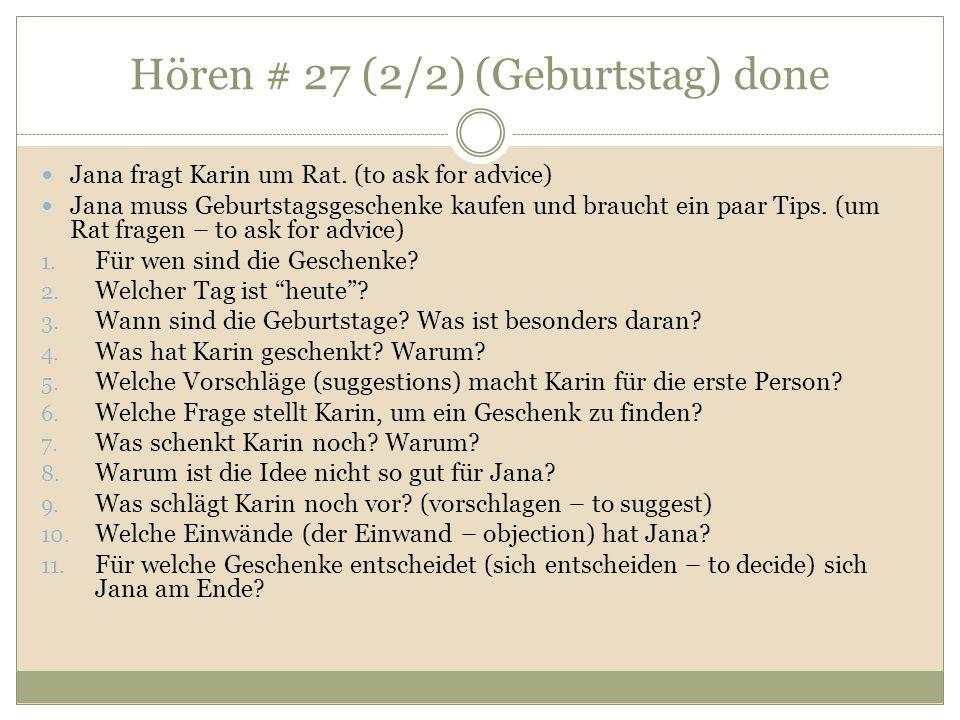 Hören # 27 (2/2) (Geburtstag) done Jana fragt Karin um Rat. (to ask for advice) Jana muss Geburtstagsgeschenke kaufen und braucht ein paar Tips. (um R