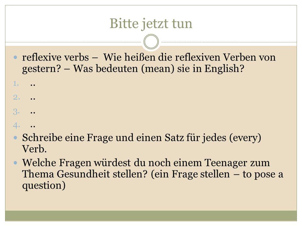 Bitte jetzt tun reflexive verbs – Wie heißen die reflexiven Verben von gestern? – Was bedeuten (mean) sie in English? 1... 2... 3... 4... Schreibe ein