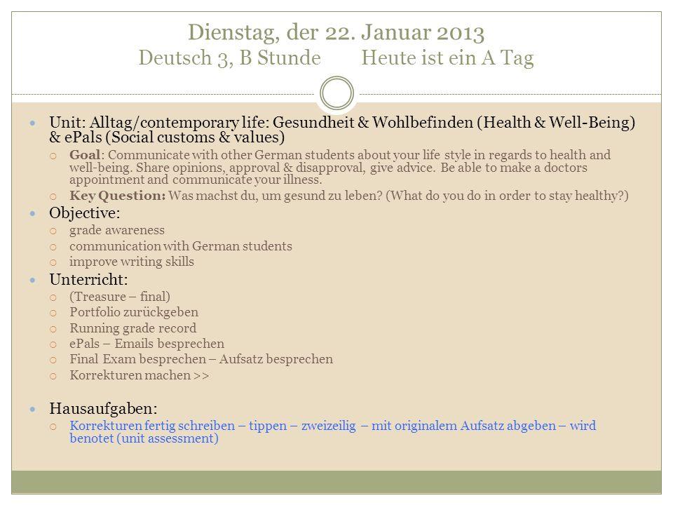 Dienstag, der 22. Januar 2013 Deutsch 3, B Stunde Heute ist ein A Tag Unit: Alltag/contemporary life: Gesundheit & Wohlbefinden (Health & Well-Being)