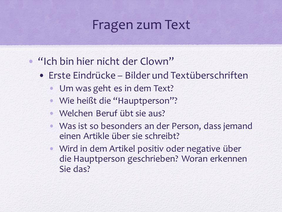 Fragen zum Text Ich bin hier nicht der Clown Erste Eindrücke – Bilder und Textüberschriften Um was geht es in dem Text.