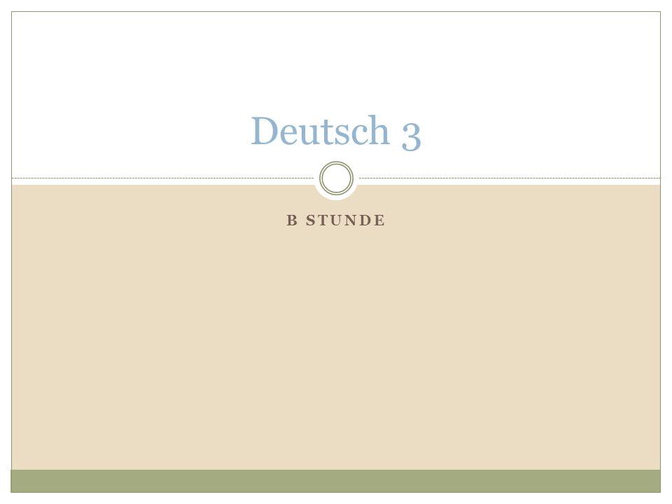 B STUNDE Deutsch 3