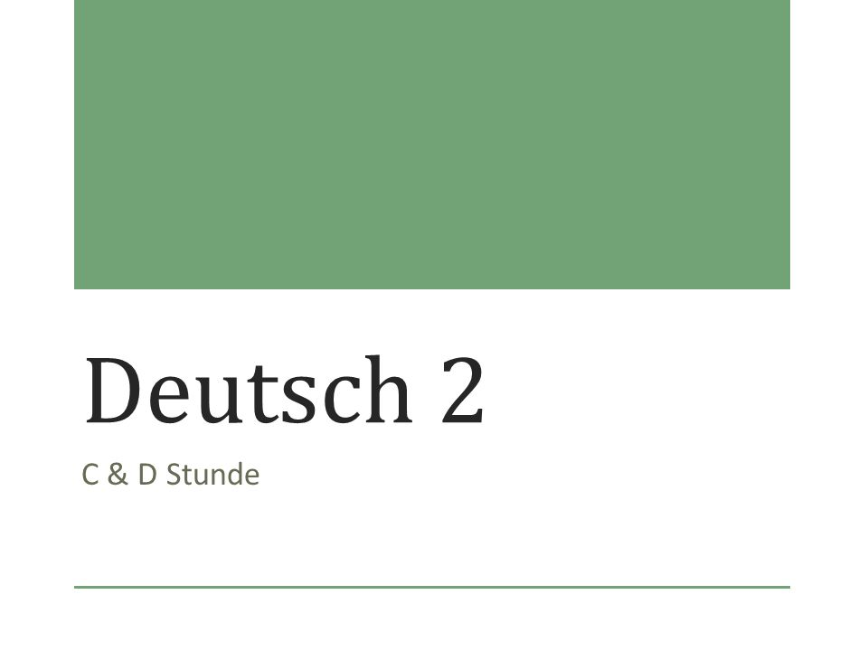 Freitag, der 21.September 2012 Deutsch 2 (C&D Stunde)Heute ist ein F-Tag.