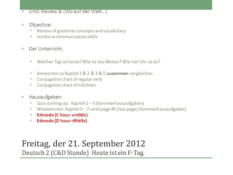 Freitag, der 21. September 2012 Deutsch 2 (C&D Stunde)Heute ist ein F-Tag. Unit: Review & (Wo auf der Welt…) Objective: Review of grammar concepts and