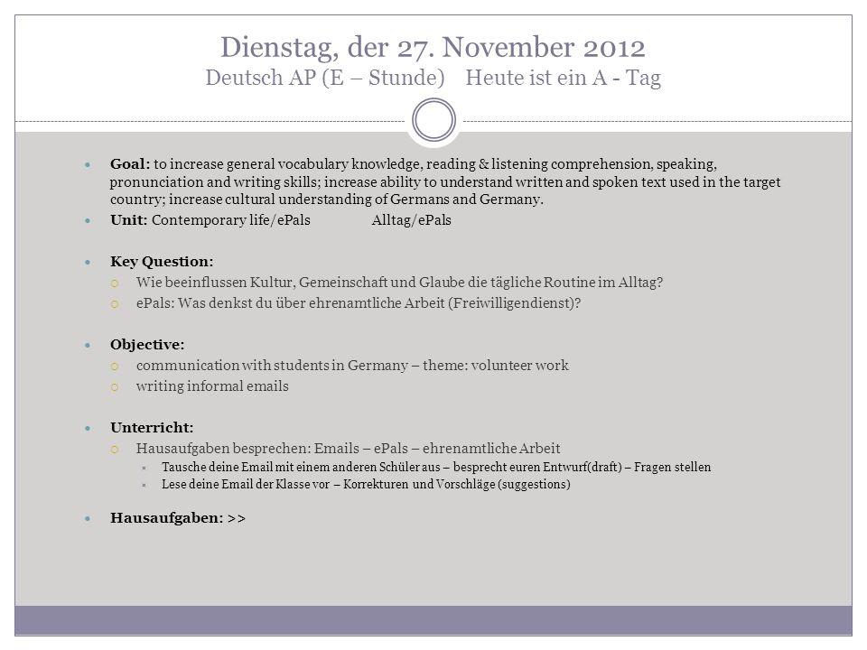 Dienstag, der 27. November 2012 Deutsch AP (E – Stunde)Heute ist ein A - Tag Goal: to increase general vocabulary knowledge, reading & listening compr