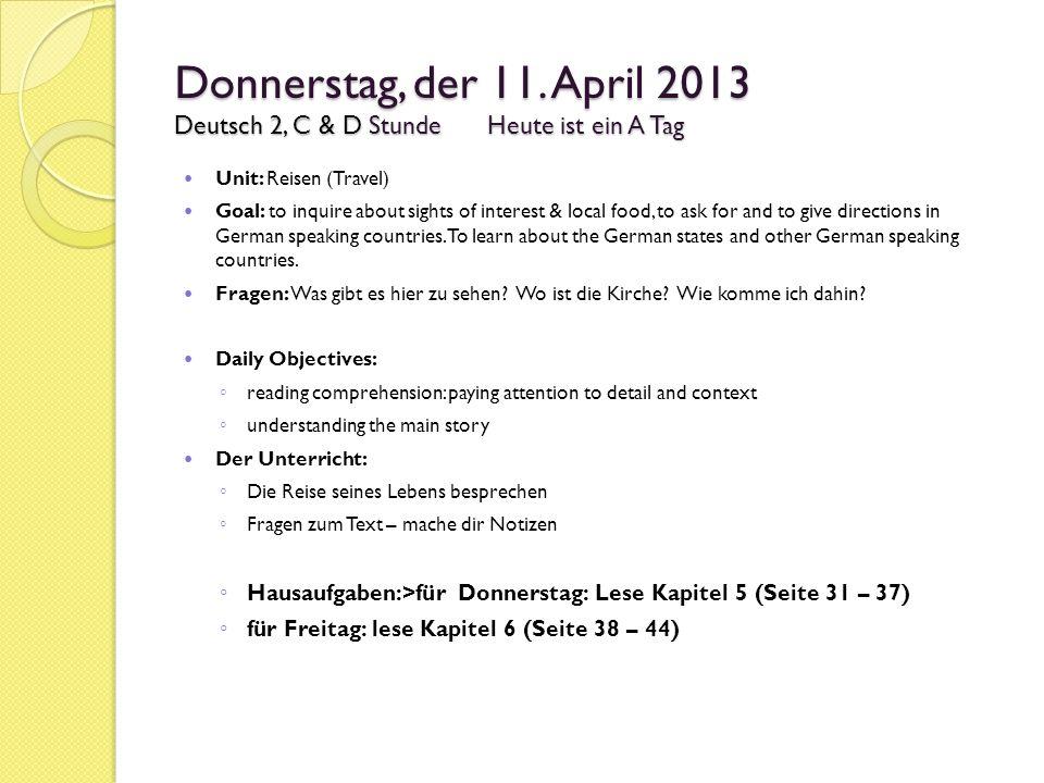 Donnerstag, der 11. April 2013 Deutsch 2, C & D StundeHeute ist ein A Tag Unit: Reisen (Travel) Goal: to inquire about sights of interest & local food