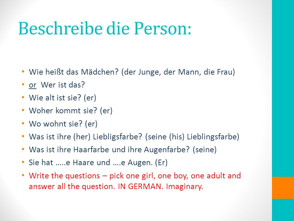 Beschreibe die Person: Wie heißt das Mädchen? (der Junge, der Mann, die Frau) or Wer ist das? Wie alt ist sie? (er) Woher kommt sie? (er) Wo wohnt sie