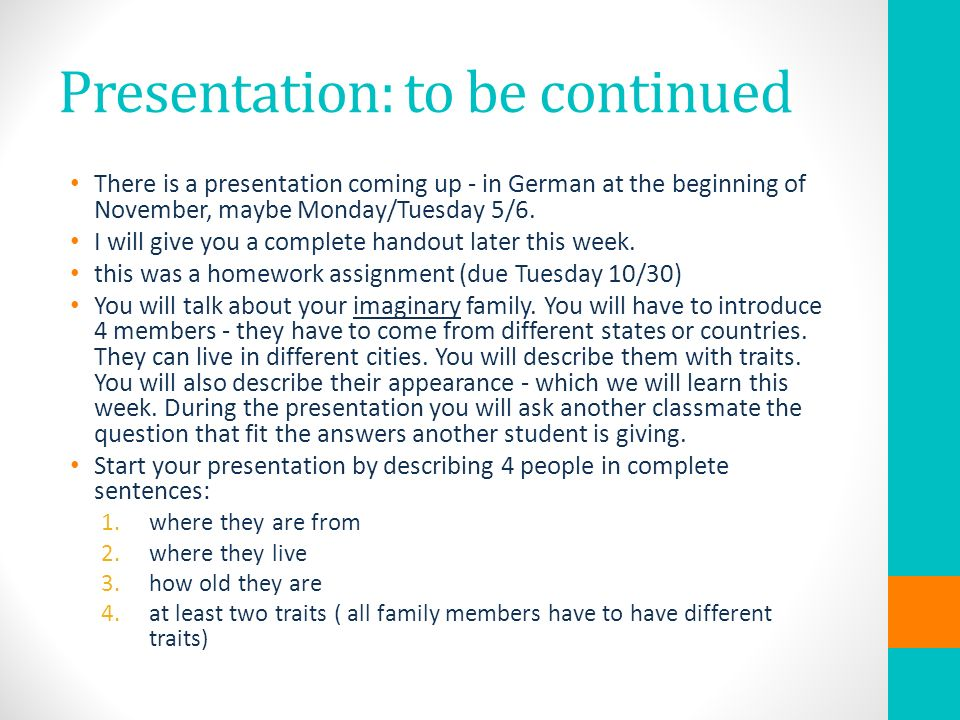 Portfolio The following items are required to be in the portfolio: First stories - first day handout with notes taken Language tree - English and German language highlighted German Federal States - handout with information filled in the blanks German Federal States – your notes from the presentations Alphabet Unit Reflection Conjugation chart with pronouns and at least one conjugated verb – highlight the conjugated endings All Quizzes (1-6 so far) with corrections See website: http://rhsgerman.weebly.comhttp://rhsgerman.weebly.com
