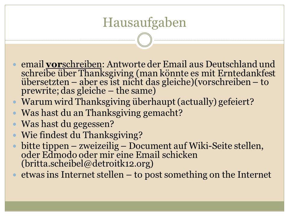 Hausaufgaben email vorschreiben: Antworte der Email aus Deutschland und schreibe über Thanksgiving (man könnte es mit Erntedankfest übersetzten – aber