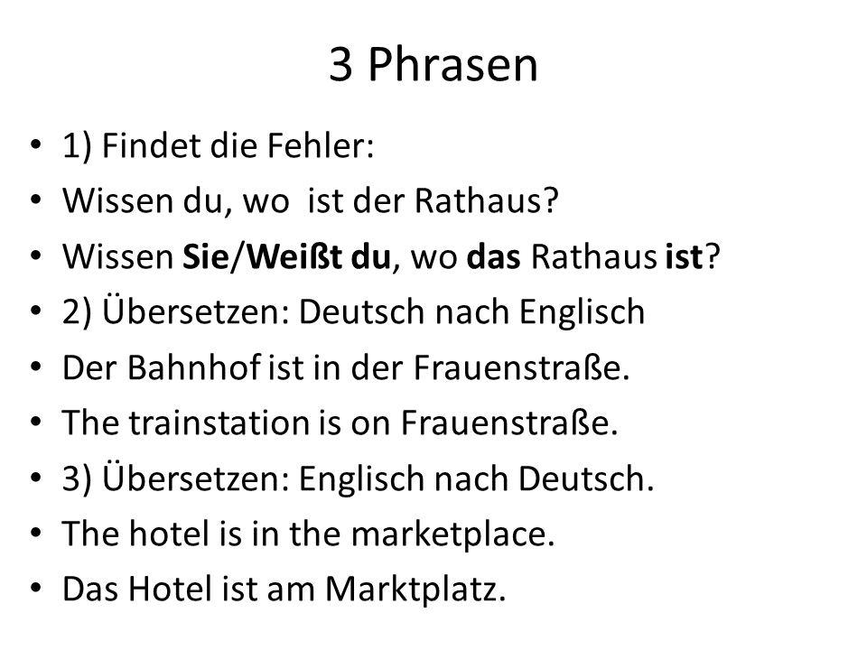 3 Phrasen 1) Findet die Fehler: Wissen du, wo ist der Rathaus.