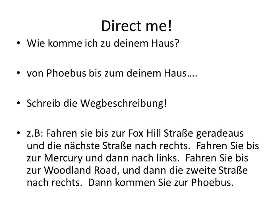 Direct me.Wie komme ich zu deinem Haus. von Phoebus bis zum deinem Haus….