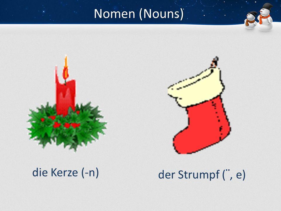Nomen (Nouns) die Mistel (-n)der Stiefel -(n)