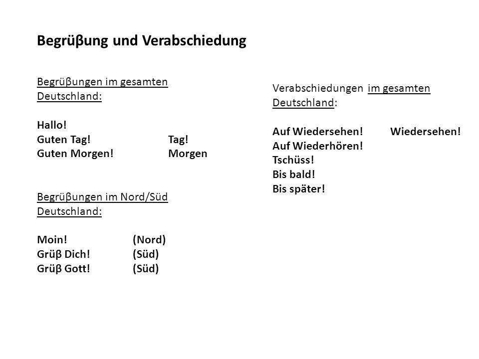 Begrüβung und Verabschiedung Begrüβungen im gesamten Deutschland: Hallo! Guten Tag! Tag! Guten Morgen! Morgen Begrüβungen im Nord/Süd Deutschland: Moi