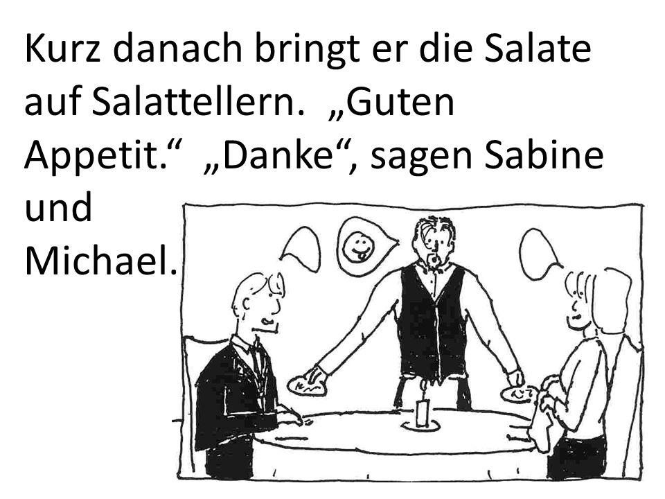 Kurz danach bringt er die Salate auf Salattellern. Guten Appetit. Danke, sagen Sabine und Michael.