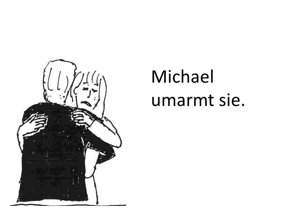 Michael umarmt sie.