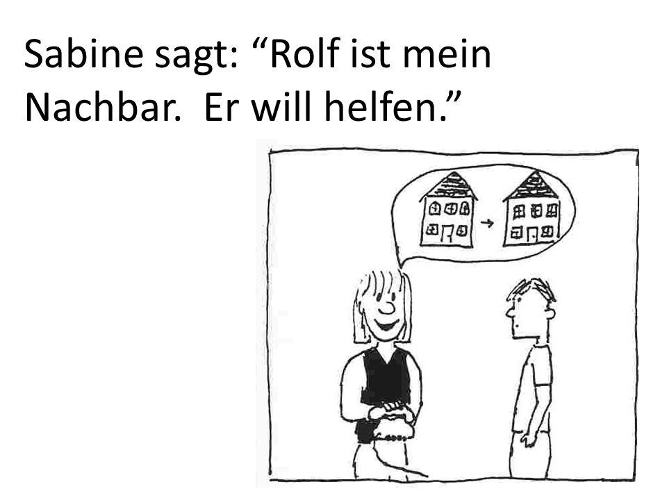 Sabine sagt: Rolf ist mein Nachbar. Er will helfen.