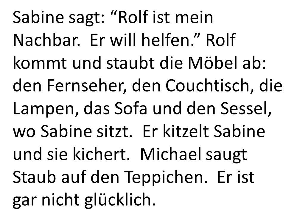 Sabine sagt: Rolf ist mein Nachbar.Er will helfen.