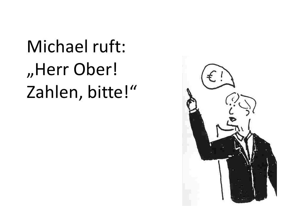 Michael ruft: Herr Ober! Zahlen, bitte!