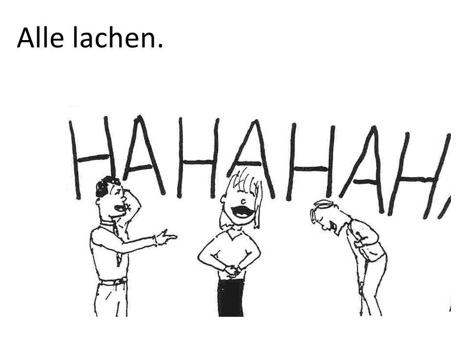 Alle lachen.